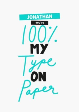 Greeting Cards - 100% My Type On Paper Personalised Card - Image 1