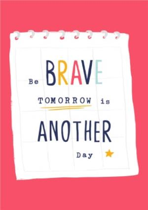 Greeting Cards - Be Brave TOMORROW  is another day Thinking you Empathy Card - Image 1