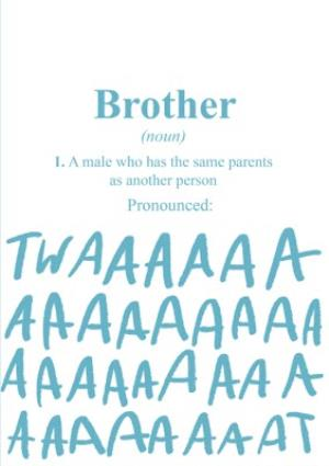 Funny Birthday Card - Brother - Pronounced: Twaaaaaat