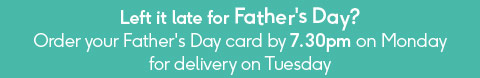 Order your Father's Day card by 7.30pm on Monday for delivery on Tuesday